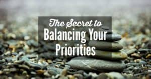 the secret to balancing your priorities