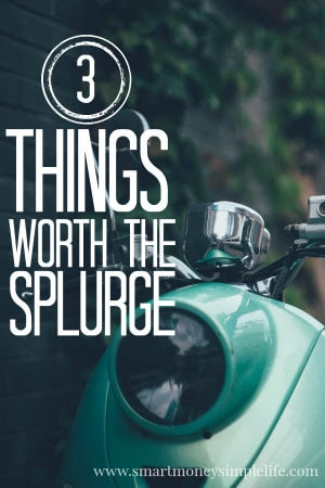 3 things worth the splurge