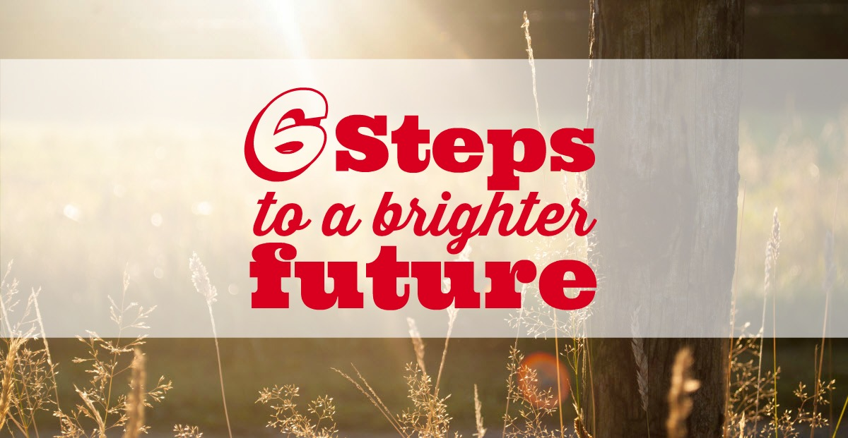 6 steps to a brighter future