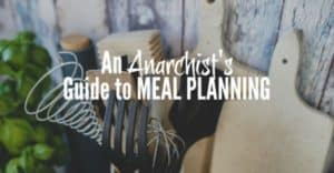 An anarchist's guide to meal planning