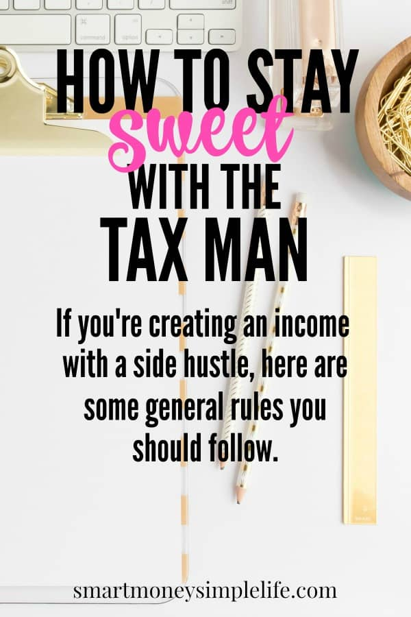 It's tax time and that means keeping sweet with the tax man. If you're creating an income with a side hustle, here are some general rules you should follow.