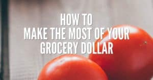 Save money on food by making the most of your grocery dollar