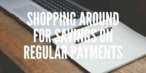 shopping around for savings on regular payments