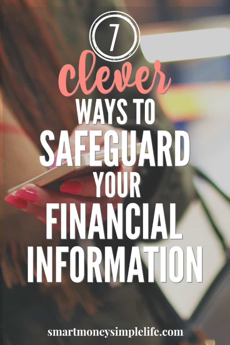 Minimize the risk of your financial information falling into the wrong hands. Here are seven clever ways to keep your information and your money safe...